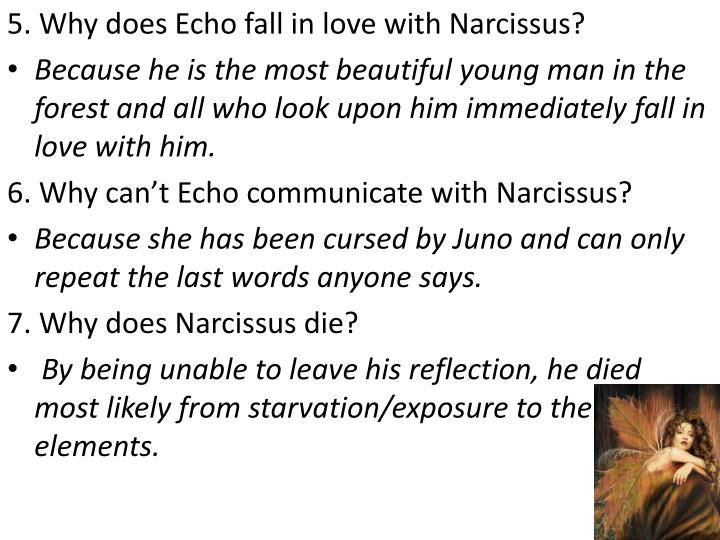 5. Why does Echo fall in love with Narcissus?
