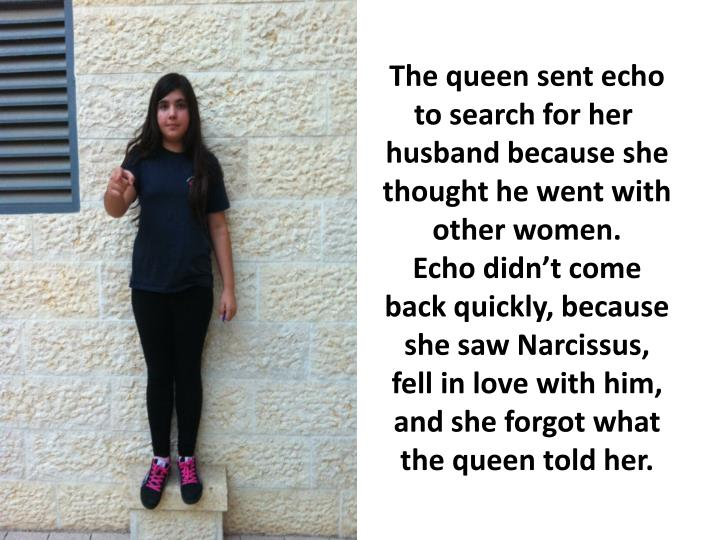 The queen sent echo to search for her