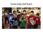 come play and learn1