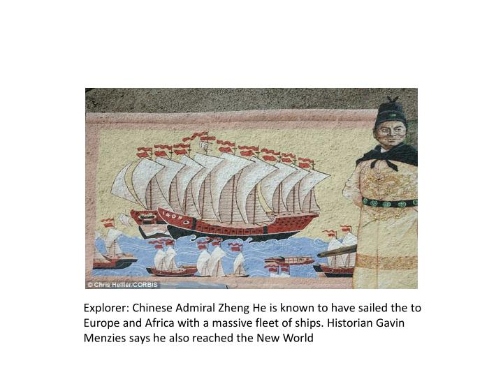 Explorer: Chinese Admiral Zheng He is known to have sailed the to Europe and Africa with a massive fleet of ships. Historian Gavin