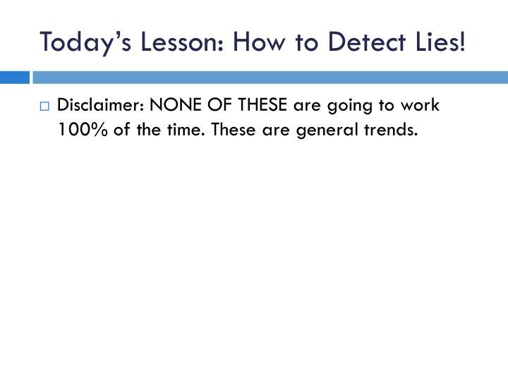 Today's Lesson: How to Detect Lies!