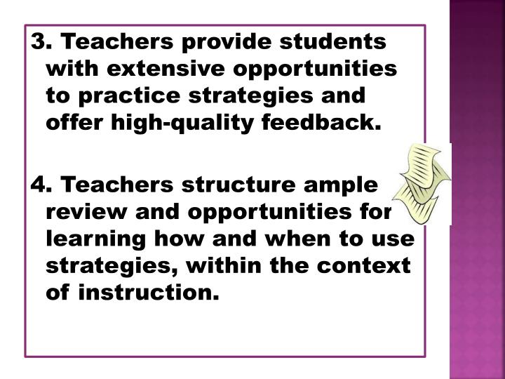 3. Teachers provide students with extensive opportunities to practice strategies and offer high-quality feedback.