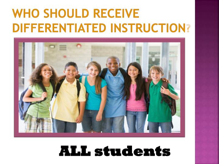 Who should receive differentiated instruction