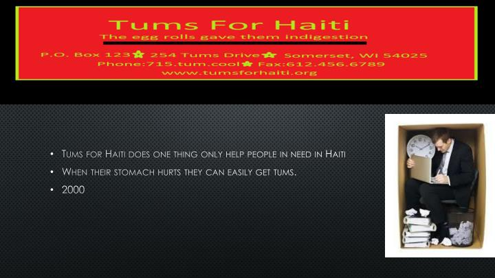 Tums for Haiti does one thing only help people in need in Haiti