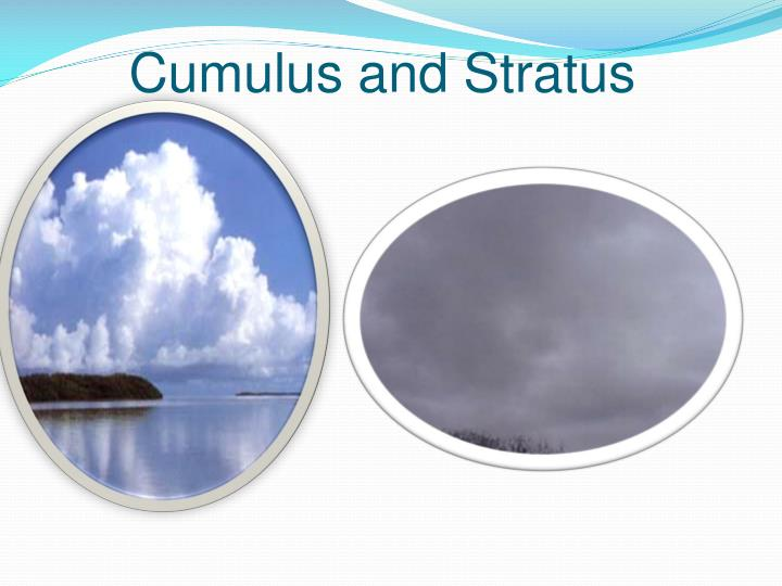 Cumulus and Stratus