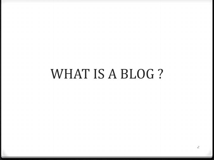 WHAT IS A BLOG ?
