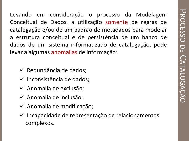 Levando em consideração o processo da Modelagem Conceitual de Dados, a utilização