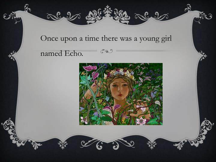 Once upon a time there was a young girl named Echo.