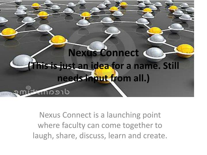 Nexus connect this is just an idea for a name still needs input from all