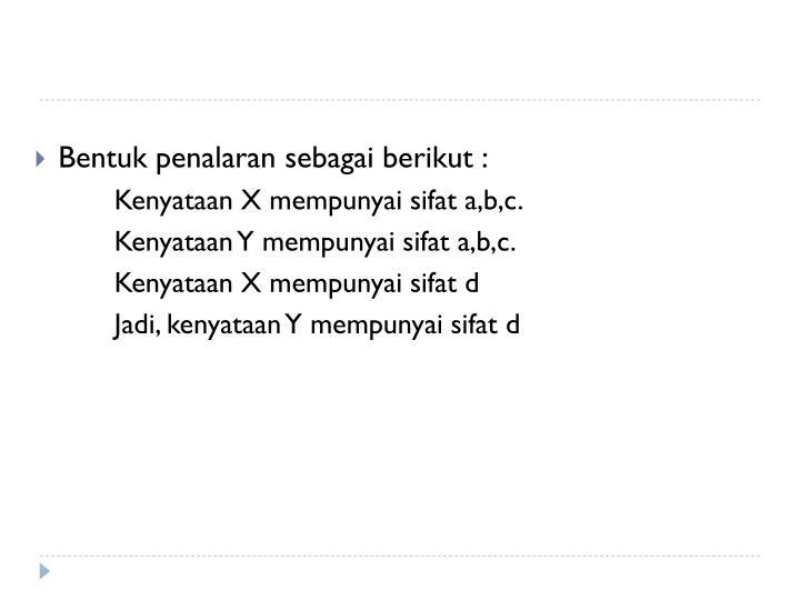 Bentuk penalaran sebagai berikut :