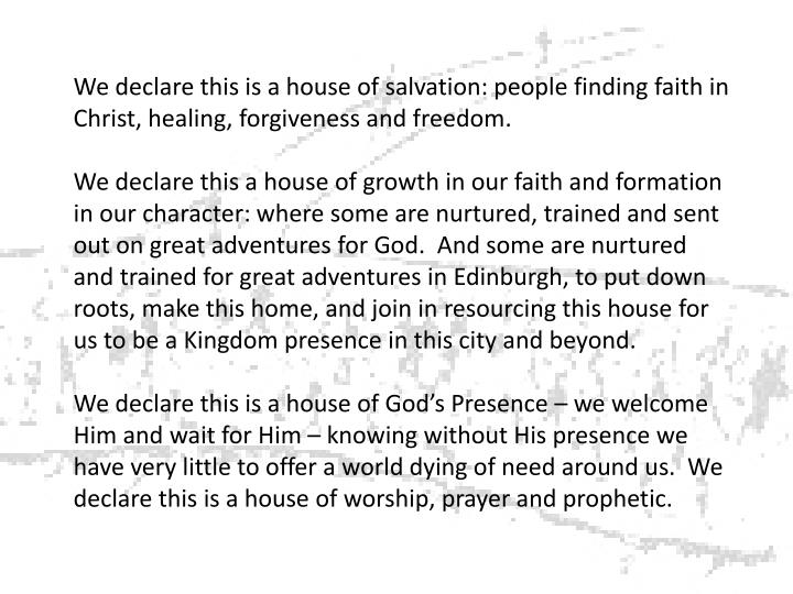 We declare this is a house of salvation: people finding faith in Christ, healing, forgiveness and freedom