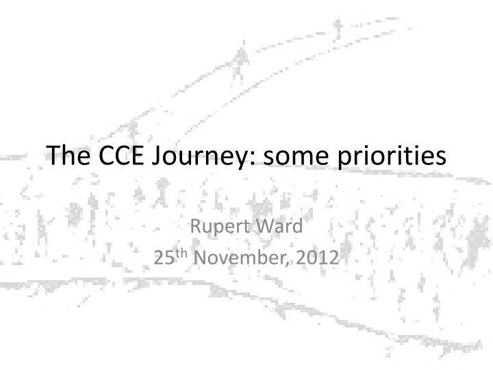 The cce journey some priorities