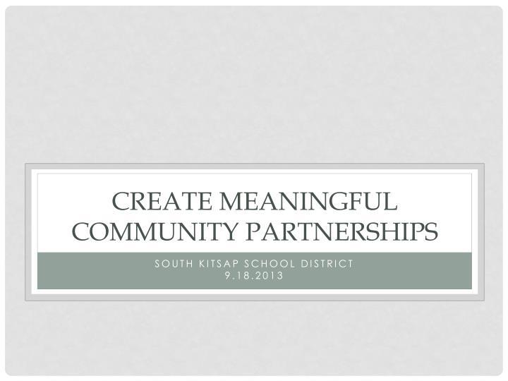 Create meaningful community partnerships