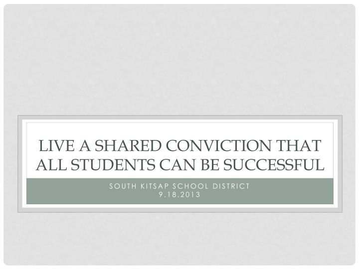 Live a Shared conviction that all students can be successful