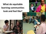 what do equitable learning communities look and feel like