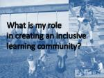 what is my role in creating an inclusive learning community