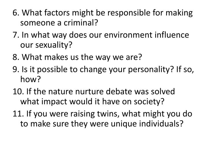 6. What factors might be responsible for making someone a criminal?
