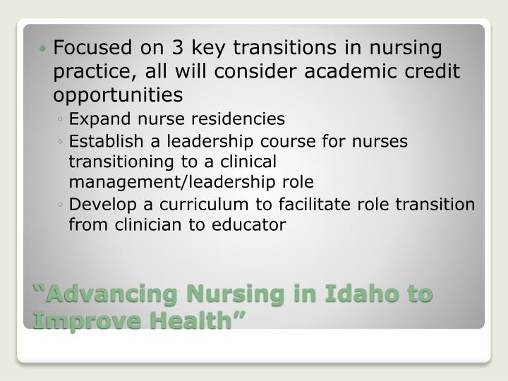 Focused on 3 key transitions in nursing practice, all will consider academic credit opportunities