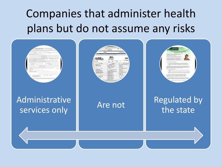 Companies that administer health plans but do not assume any risks