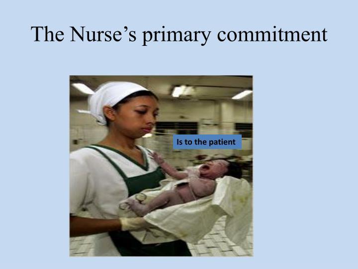 The Nurse's primary commitment