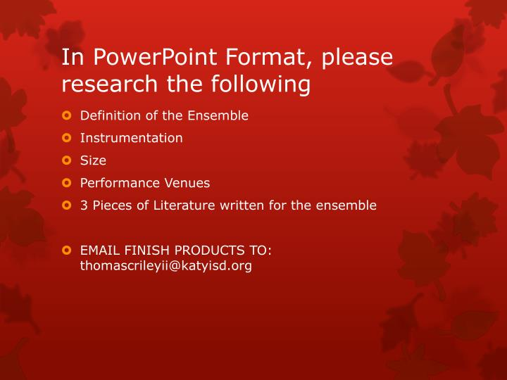 In PowerPoint Format, please research the following