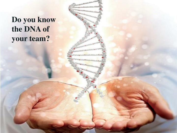 Do you know the DNA of your team?