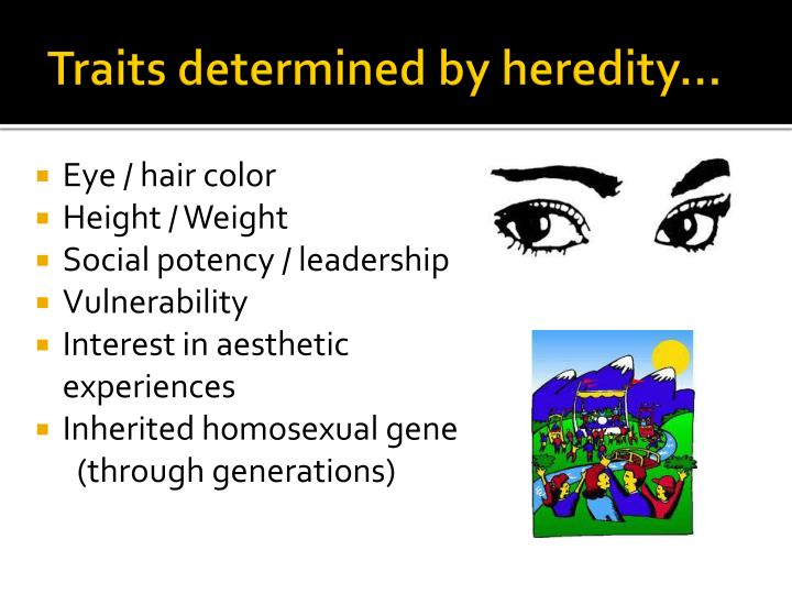 Traits determined by heredity…
