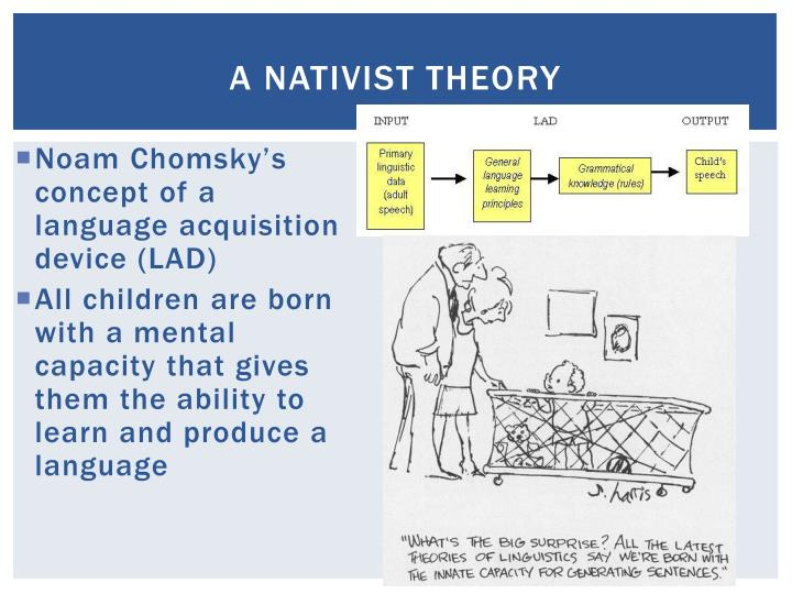 the nativist approach in language acquisition theories Theories in first language acquisition english language essay theories in first language acquisition behaviourism and nativist or innateness theory.