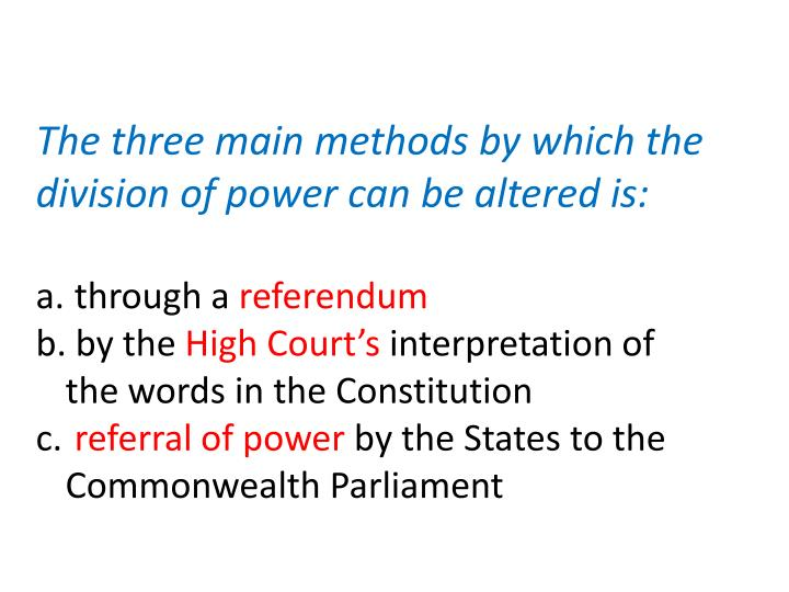The three main methods by which the division of power can be altered is:
