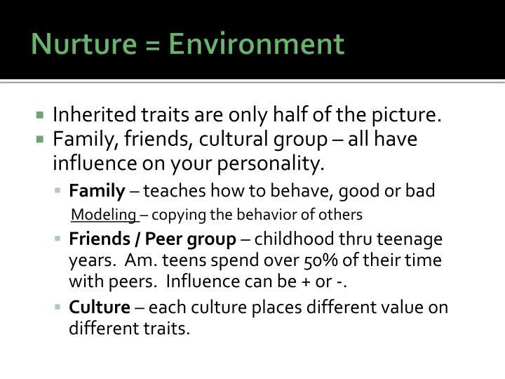 Nurture = Environment