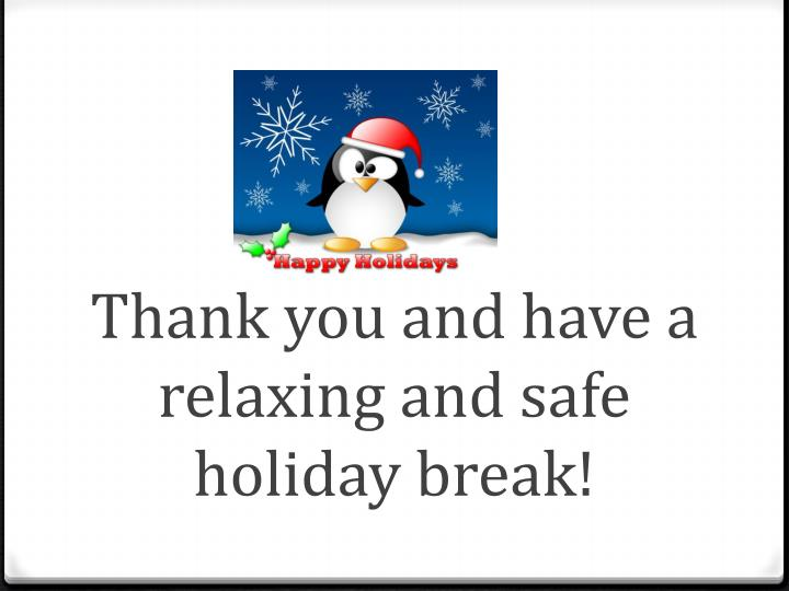 Thank you and have a relaxing and safe holiday break!