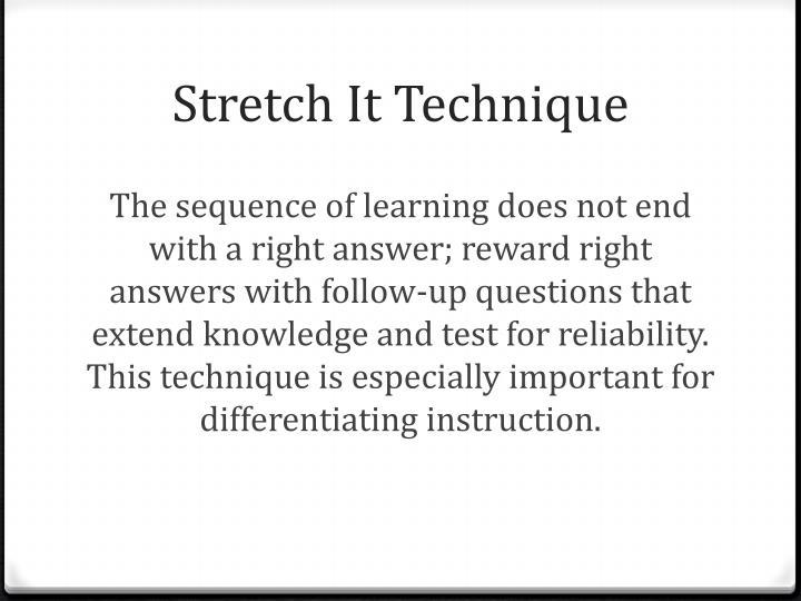 Stretch It Technique