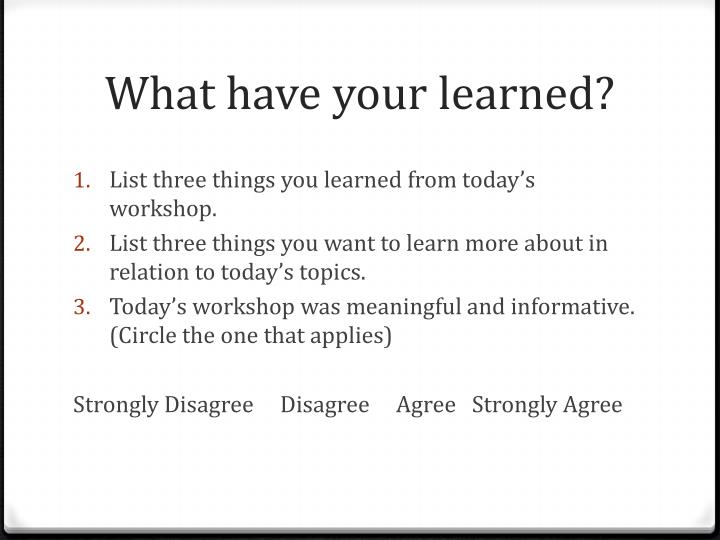 What have your learned?