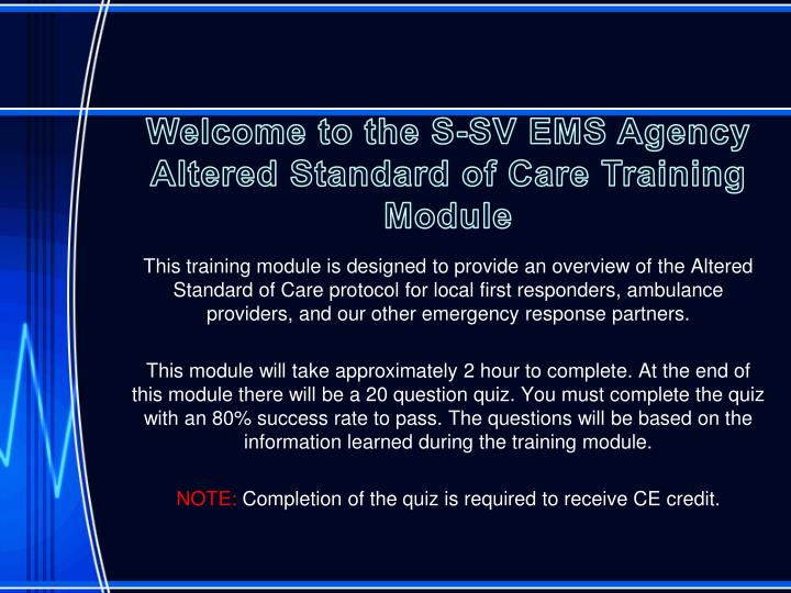 Welcome to the S-SV EMS Agency Altered Standard of Care Training Module