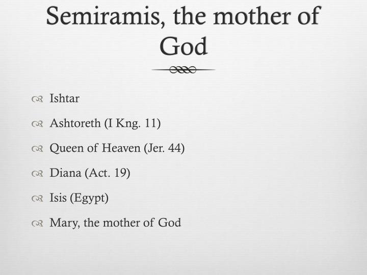 Semiramis, the mother of God