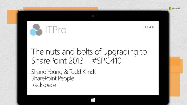 The nuts and bolts of upgrading to SharePoint 2013 – #SPC410