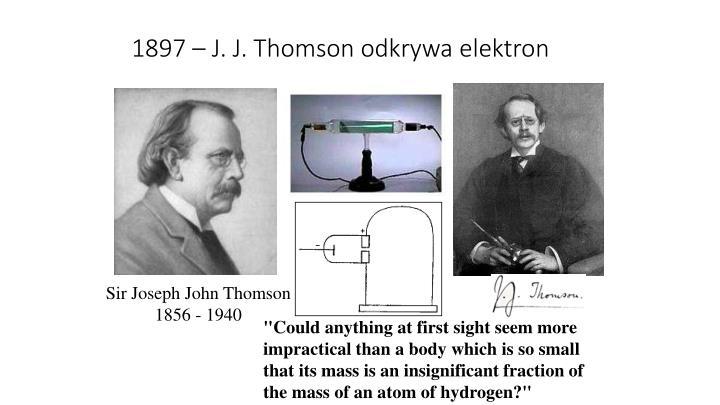 1897 – J. J. Thomson odkrywa elektron