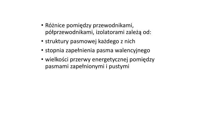 Różnice pomiędzy przewodnikami, półprzewodnikami, izolatorami zależą od: