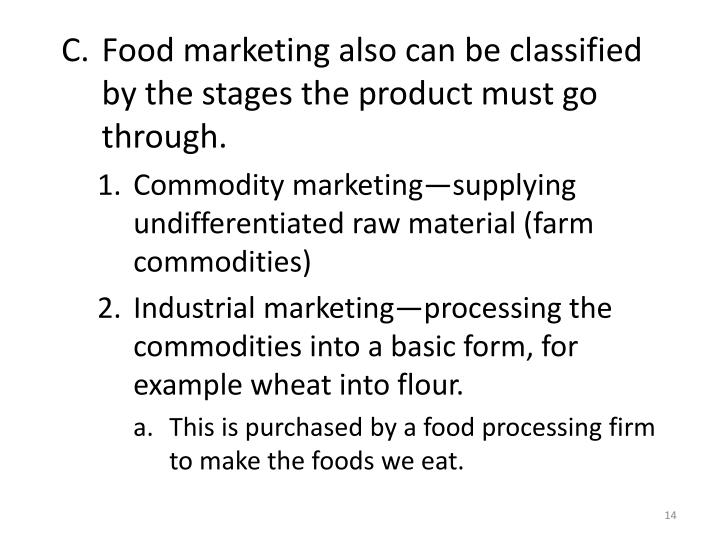 Food marketing also can be classified by the stages the product must go through.