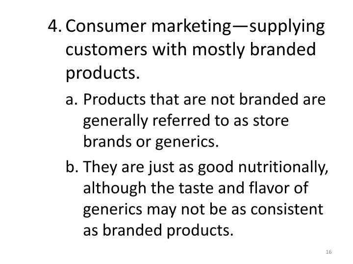Consumer marketing—supplying customers with mostly branded products.