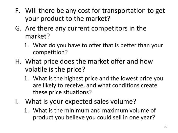 Will there be any cost for transportation to get your product to the market?