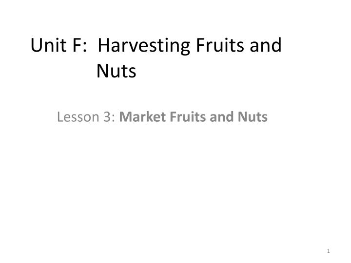 Unit F:  Harvesting Fruits and Nuts