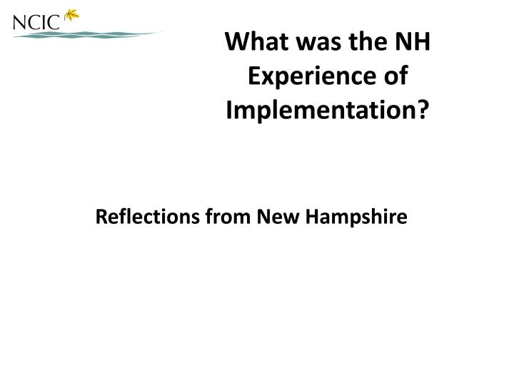 What was the NH Experience of Implementation?