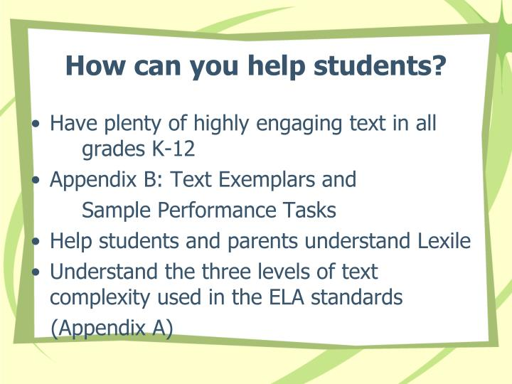How can you help students?