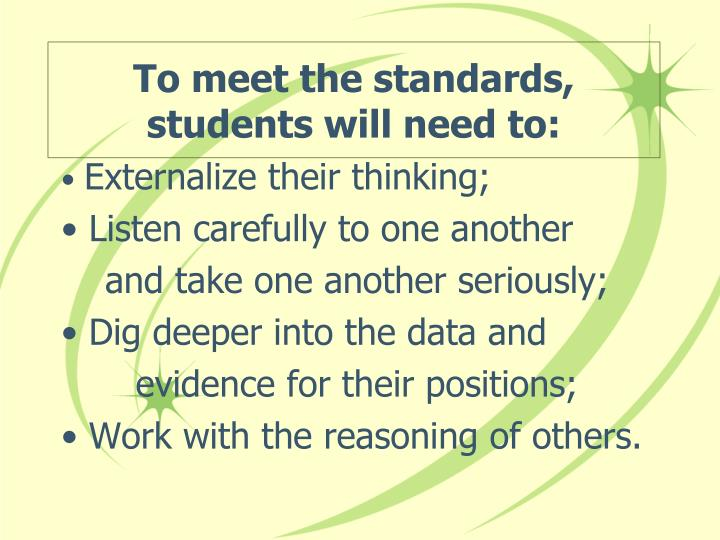 To meet the standards, students will need to:
