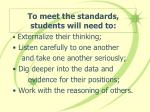 to meet the standards students will need to