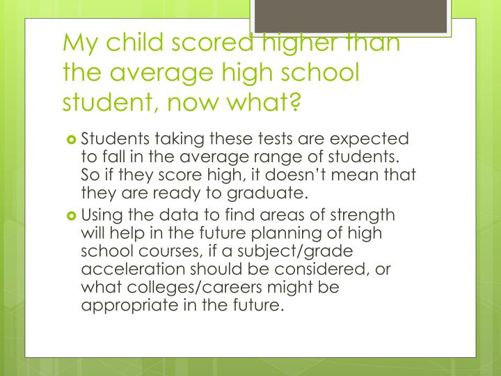 My child scored higher than the average high school student, now what?