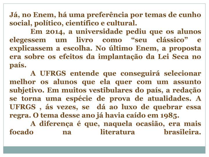 Já, no Enem, há uma preferência por temas de cunho social, político, científico e cultural.