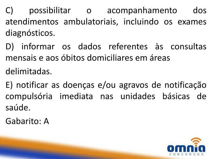 C) possibilitar o acompanhamento dos atendimentos ambulatoriais, incluindo os exames diagnósticos.