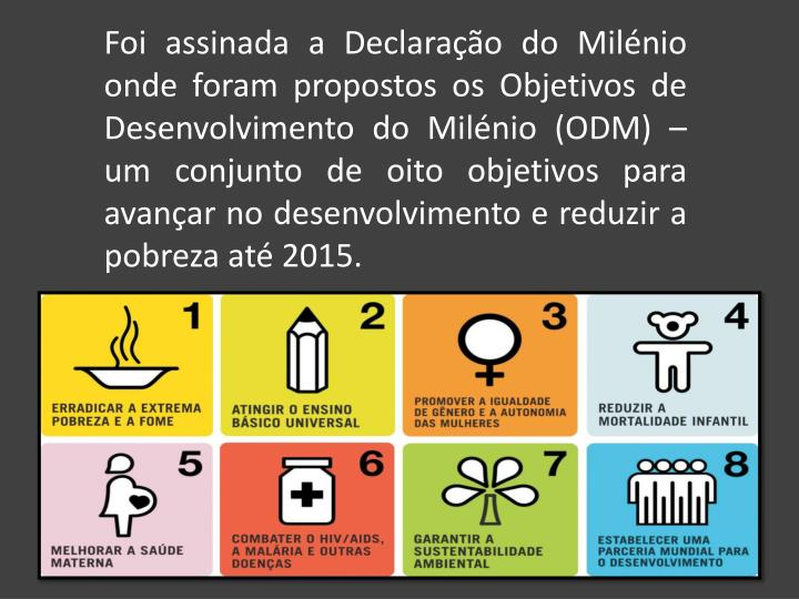 Foi assinada a Declaração do Milénio onde foram propostos os Objetivos de Desenvolvimento do Milénio (ODM) – um conjunto de oito objetivos para avançar no desenvolvimento e reduzir a pobreza até 2015.